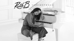 Unrighteous (Pseudo Video) - Ruth B.