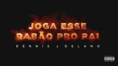 Joga Esse Rabão pro Pai (Áudio Oficial) - Dennis DJ, Delano