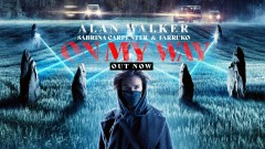 On My Way - Alan Walker, Sabrina Carpenter, Farruko
