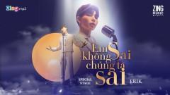 Em Không Sai Chúng Ta Sai (Zing Music Awards 2020) - ERIK