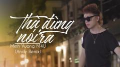 Thà Đừng Nói Ra (Remix) - Minh Vương M4U