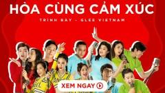 Hòa Cùng Cảm Xúc (Glee Vietnam OST - Tập 9) - The Glee Cast Vietnam