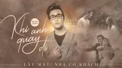 Khi Anh Quay Đi (Lật Mặt 4: Nhà Có Khách OST) - Trung Quân Idol
