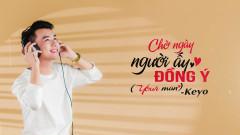 Chờ Ngày Người Ấy Đồng Ý - Keyo