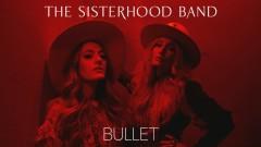 Bullet (Audio) - The Sisterhood Band