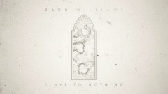 Slave to Nothing - Zach Williams