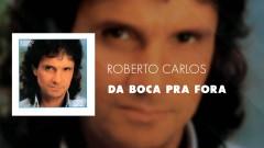 Da Boca Pra Fora (Áudio Oficial) - Roberto Carlos