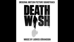 Death Wish End Titles - Ludwig Goransson