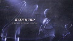 What If I Never Get Over You (Audio) - Ryan Hurd