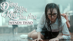 Đừng Cố Yêu Khi Tàn Phai - Wendy Thảo