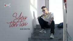 Yêu Tồn Tại (Live Version) - Quang Đăng Trần