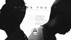 Where U At - Andree, JC Hưng