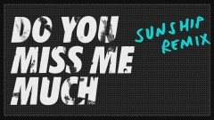 Do You Miss Me Much (Sunship Remix) [Audio]