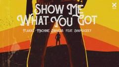 Show Me What You Got (feat. Shamoozey) (Áudio Oficial) - Flakkë, Machine Drivers, Shamoozey