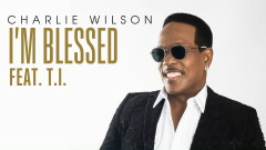 I'm Blessed (Audio) - Charlie Wilson, T.I.