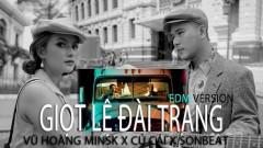 Giọt Lệ Đài Trang (EDM Version) - Vũ Hoàng Minsk, Củ Cải, SONBEAT