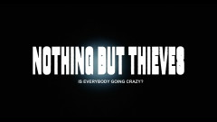 Is Everybody Going Crazy? (Official Video) - Nothing But Thieves