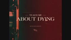 Teach Me About Dying - Holy Holy