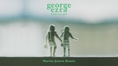 Hold My Girl (Martin Jensen Remix) [Audio] - George Ezra
