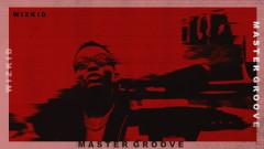 Master Groove (Audio) - WizKid