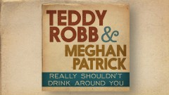Really Shouldn't Drink Around You (Audio) - Teddy Robb, Meghan Patrick