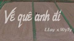 Về Quê Anh Đi - WyTy, L.Lay