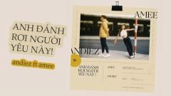 Anh Đánh Rơi Người Yêu Này! (Thật Tuyệt Vời Khi Ở Bên Em OST) - Andiez, AMEE