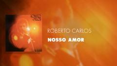 Nosso Amor (Áudio Oficial) - Roberto Carlos