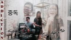 Addiction /중독 (Cover) - Trần Ngọc Bảo, Anh Toàn Nguyễn