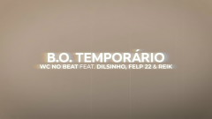B.O. TEMPORÁRIO (Lyric Video) - WC No Beat, Dilsinho, Reik, Felp 22