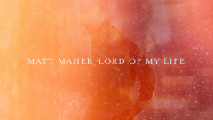 Lord of My Life (Official Lyric Video) - Matt Maher