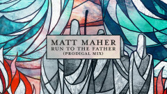 Run to the Father (Prodigal Mix) [Official Lyric Video] - Matt Maher