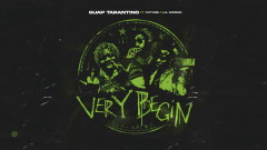 Very Begin (Audio) - Guap Tarantino, Future, Lil Wookie