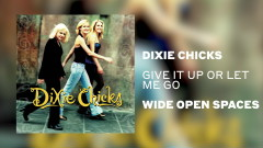 Give It Up or Let Me Go (Official Audio) - Dixie Chicks
