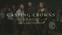 Nobody (Official Music Video) - Casting Crowns, Matthew West