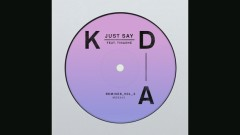 Just Say (Moby Remix [Audio]) - KDA, Tinashe