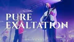 Pure Exaltation (Live) - Vertical Worship