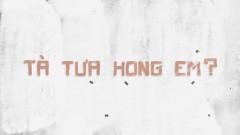 Tà Tưa Hông Em - Đỗ Nguyên Phúc, Da Fame, VRT