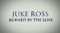 Burned By The Love (Lyric Video) - Juke Ross