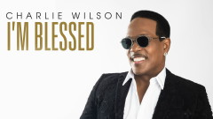 I'm Blessed (Audio) - Charlie Wilson