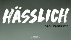Hässlich - Dabu Fantastic