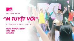 M Tuyệt Vời (The MTV Song) - Noo Phước Thịnh, Tóc Tiên, Karik