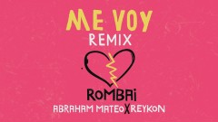 Me Voy (Remix - Audio) - Rombai, Abraham Mateo, Reykon