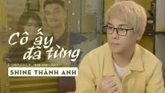 Cô Ấy Đã Từng (New Version) - Shine Thành Anh