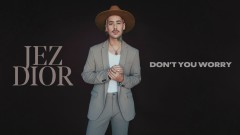Don't You Worry (Audio) - Jez Dior