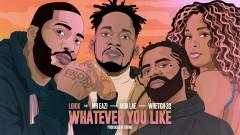 Whatever You Like (Audio) - Loick Essien, Mr Eazi, Wretch 32, Aida Lae