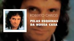 Pelas Esquinas Da Nossa Casa (Áudio Oficial) - Roberto Carlos