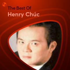 Những Bài Hát Hay Nhất Của Henry Chúc - Henry Chúc
