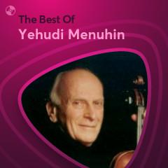 Những Bài Hát Hay Nhất Của Yehudi Menuhin - Yehudi Menuhin