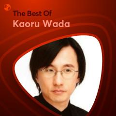 Những Bài Hát Hay Nhất Của Kaoru Wada - Kaoru Wada